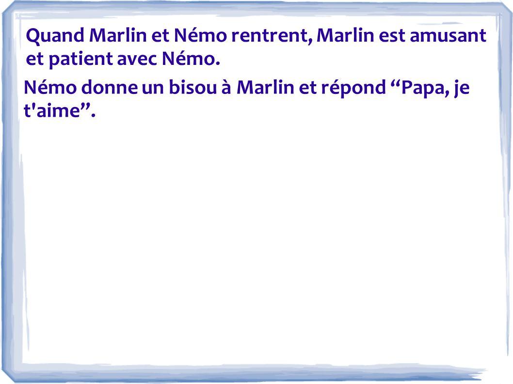 Quand Marlin et Némo rentrent, Marlin est amusant et patient avec Némo.