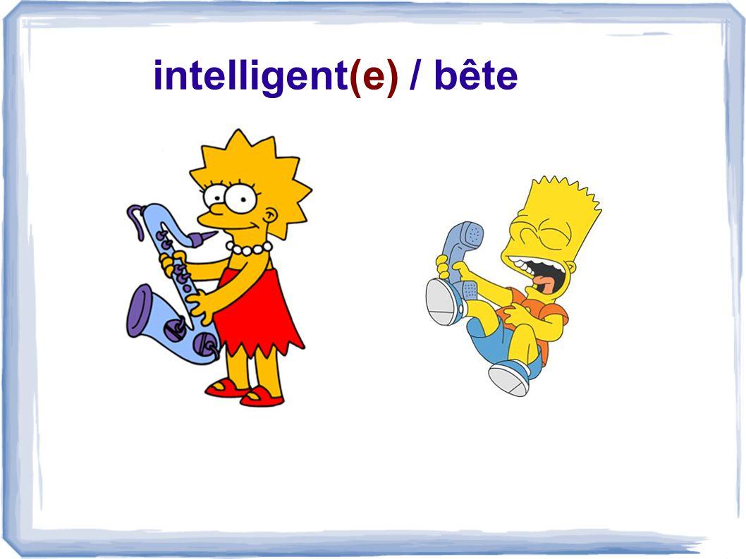 intelligent(e) / bête