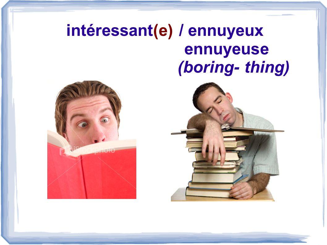 intéressant(e) / ennuyeux ennuyeuse (boring- thing)
