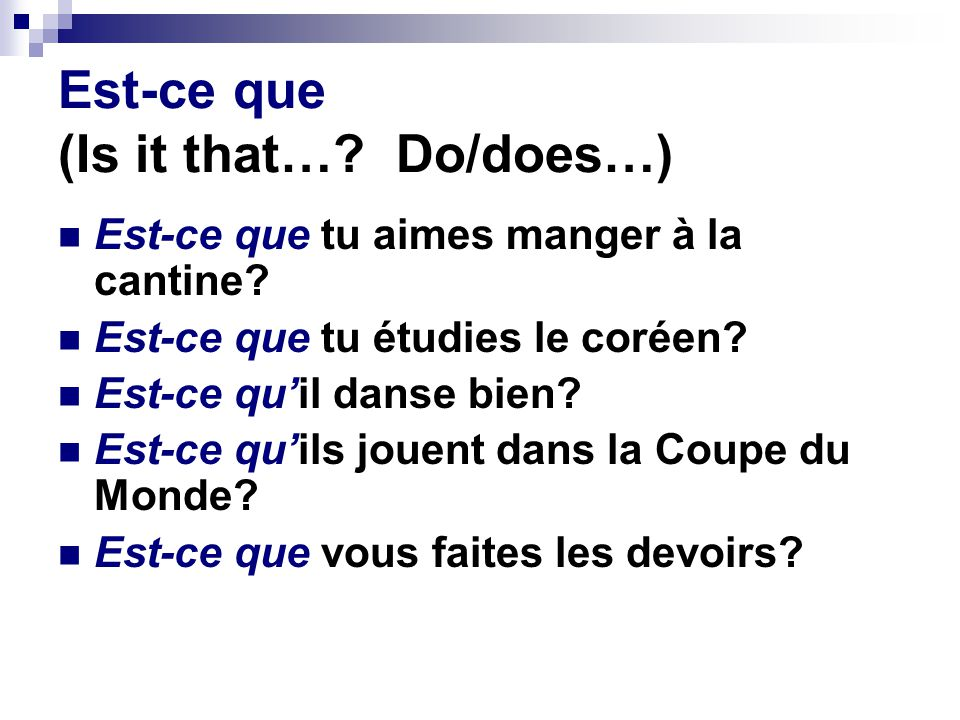 Est-ce que (Is it that… Do/does…)