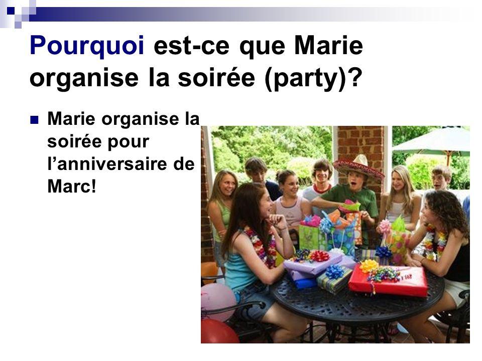 Pourquoi est-ce que Marie organise la soirée (party)