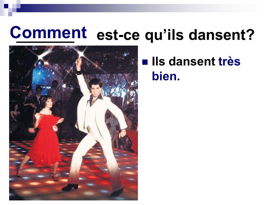 _______ est-ce qu'ils dansent