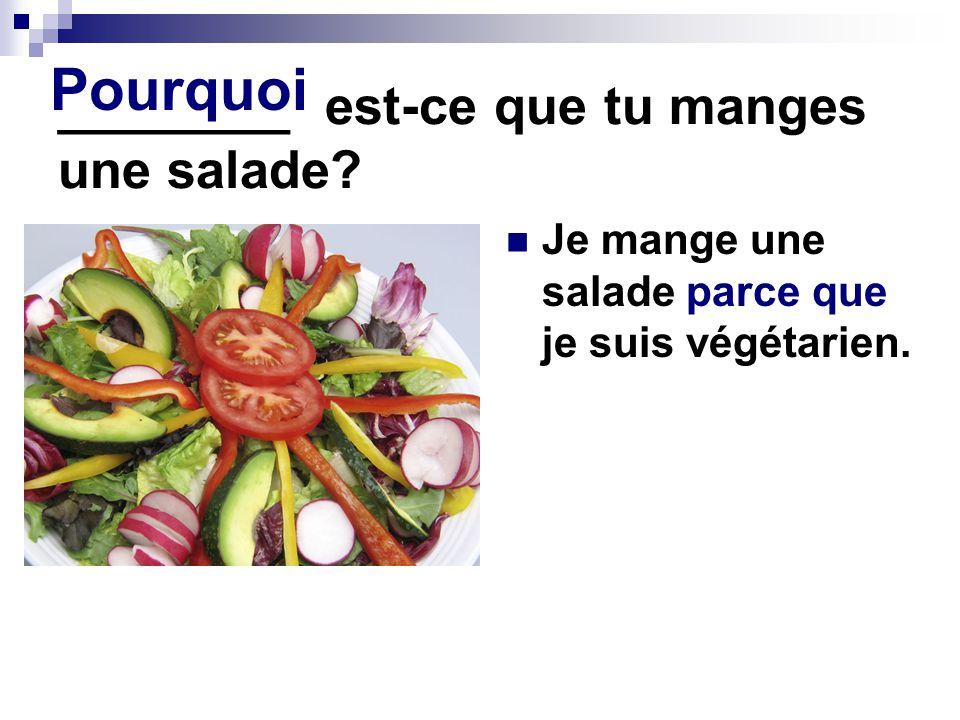 ________ est-ce que tu manges une salade