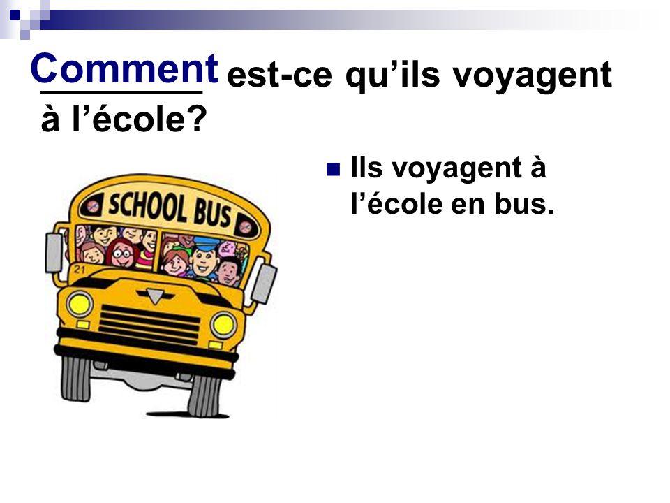 ________ est-ce qu'ils voyagent à l'école