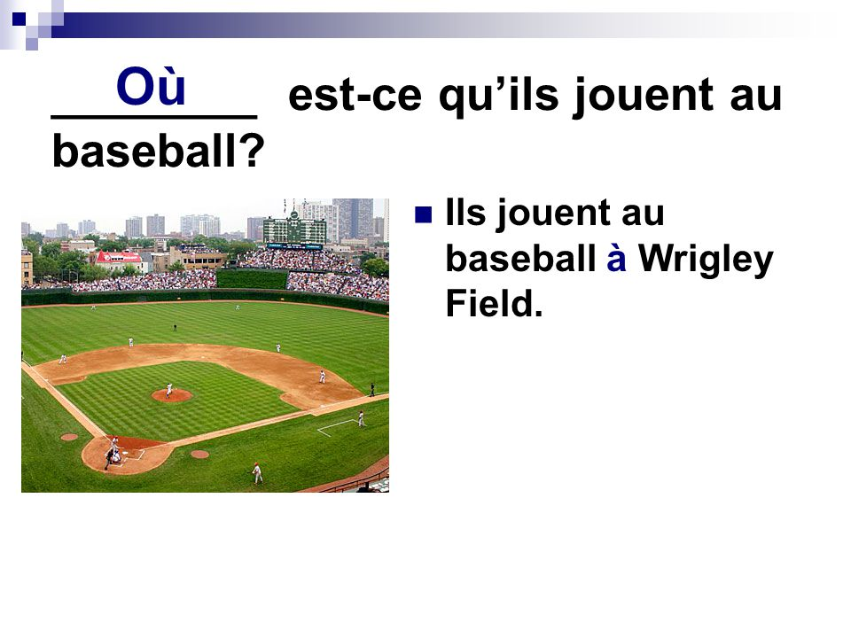 ________ est-ce qu'ils jouent au baseball