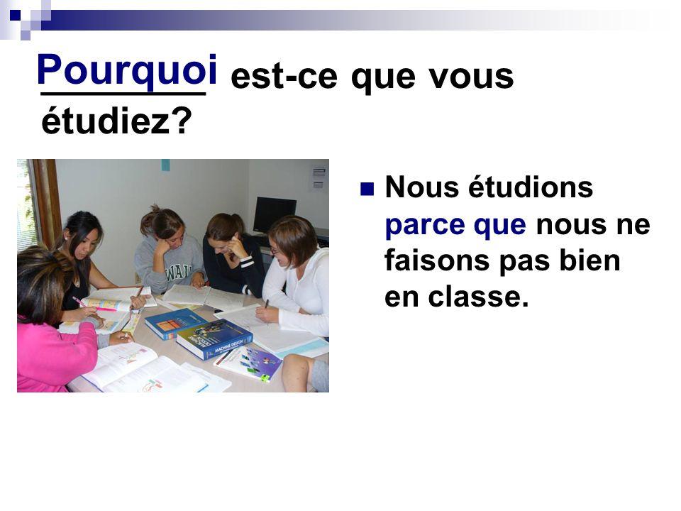 ________ est-ce que vous étudiez