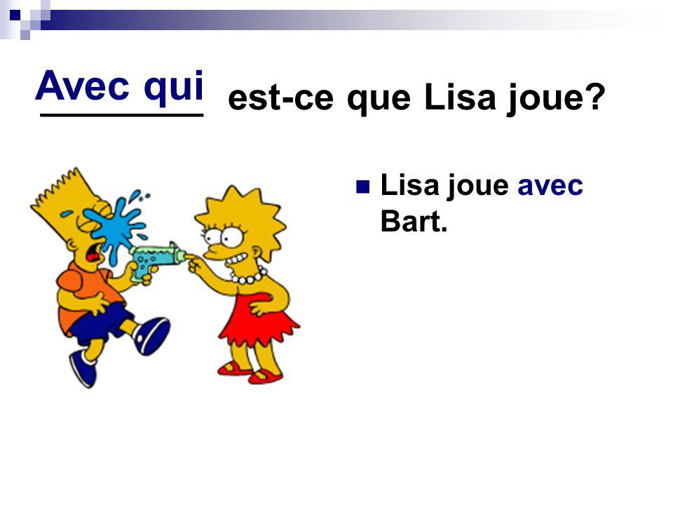 ________ est-ce que Lisa joue