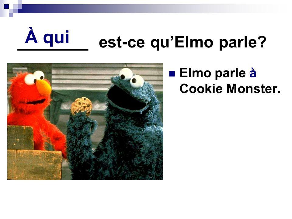 ________ est-ce qu'Elmo parle