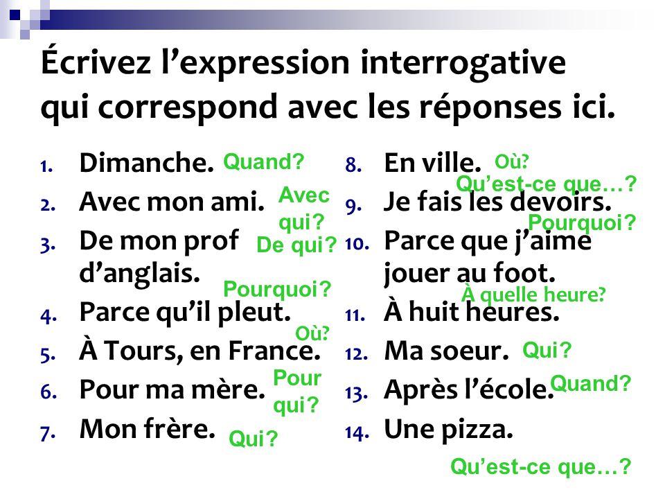 Écrivez l'expression interrogative qui correspond avec les réponses ici.
