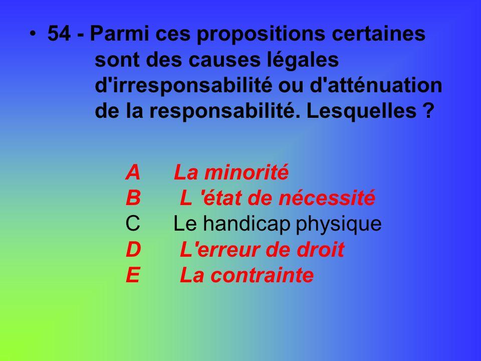 54 - Parmi ces propositions certaines. sont des causes légales