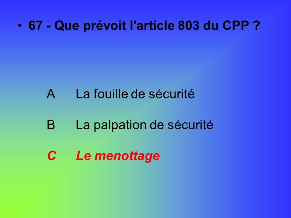 67 - Que prévoit l article 803 du CPP