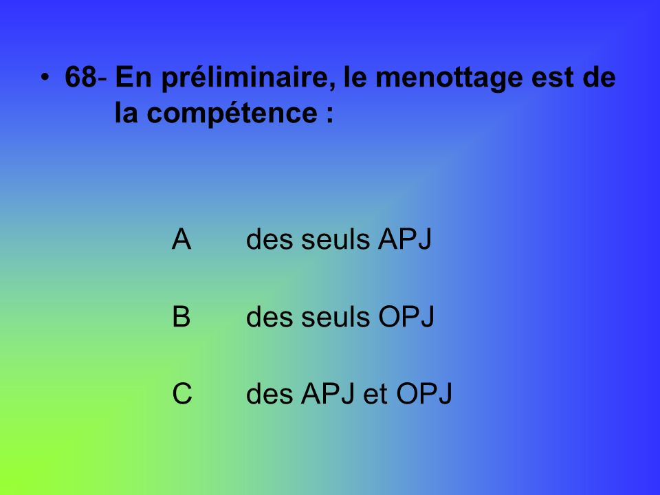 68- En préliminaire, le menottage est de la compétence :
