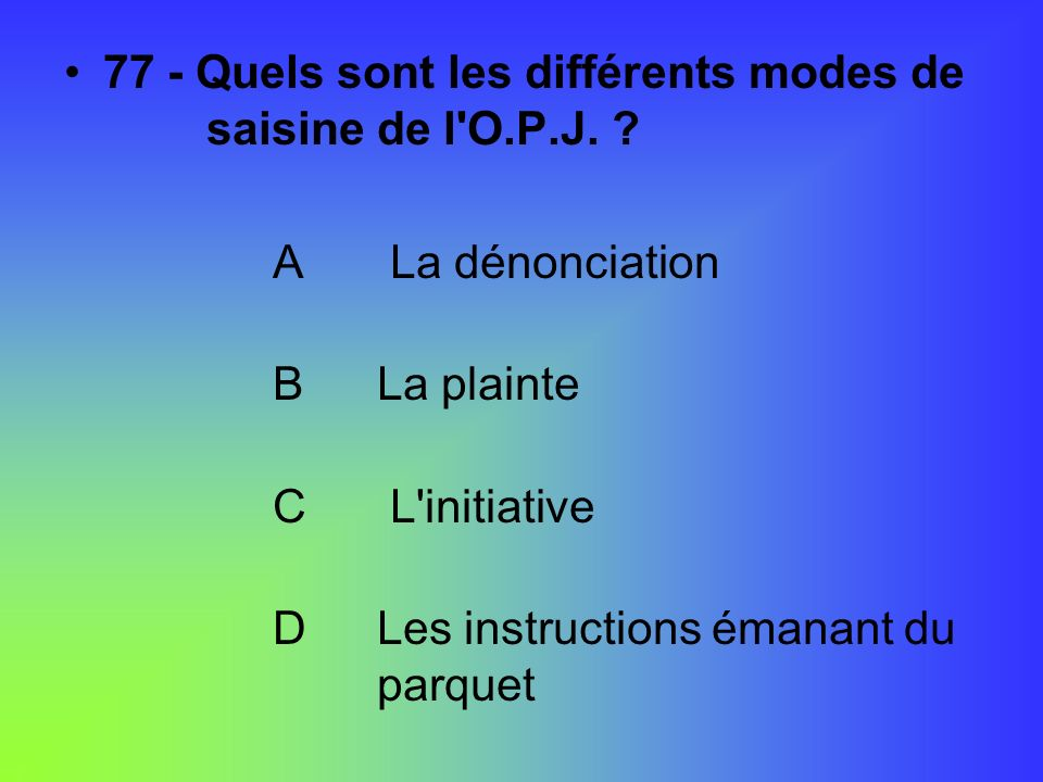 77 - Quels sont les différents modes de saisine de l O.P.J.