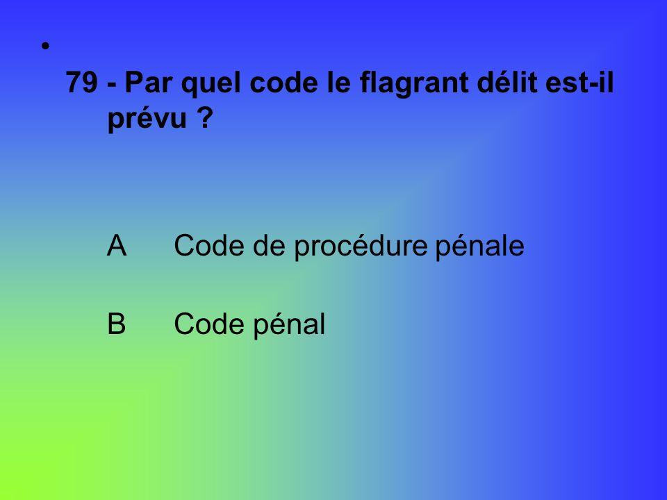79 - Par quel code le flagrant délit est-il prévu
