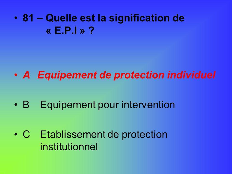 81 – Quelle est la signification de « E.P.I »