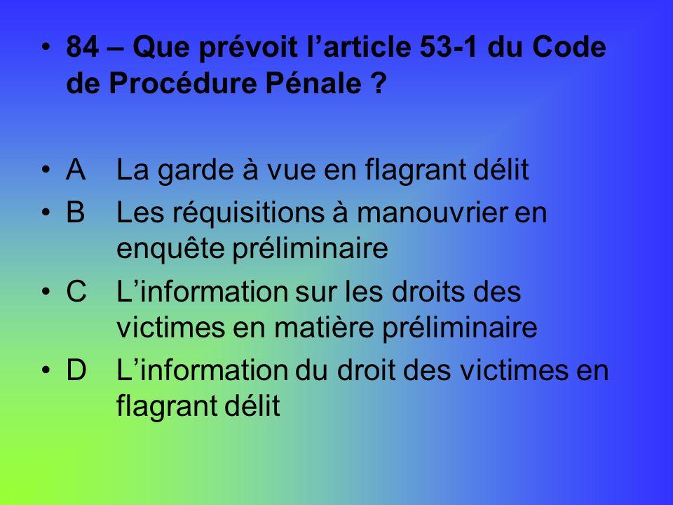 84 – Que prévoit l'article 53-1 du Code de Procédure Pénale