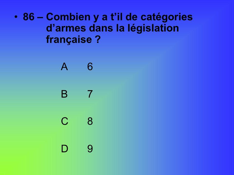 86 – Combien y a t'il de catégories. d'armes dans la législation