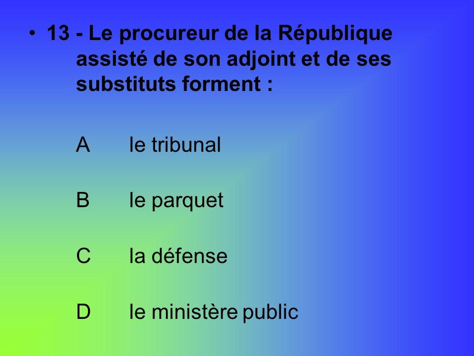 13 - Le procureur de la République. assisté de son adjoint et de ses