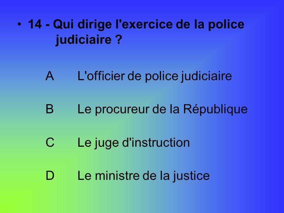 14 - Qui dirige l exercice de la police judiciaire