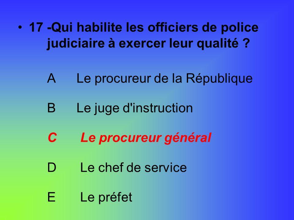 17 -Qui habilite les officiers de police