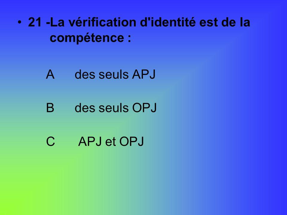 21 -La vérification d identité est de la compétence :