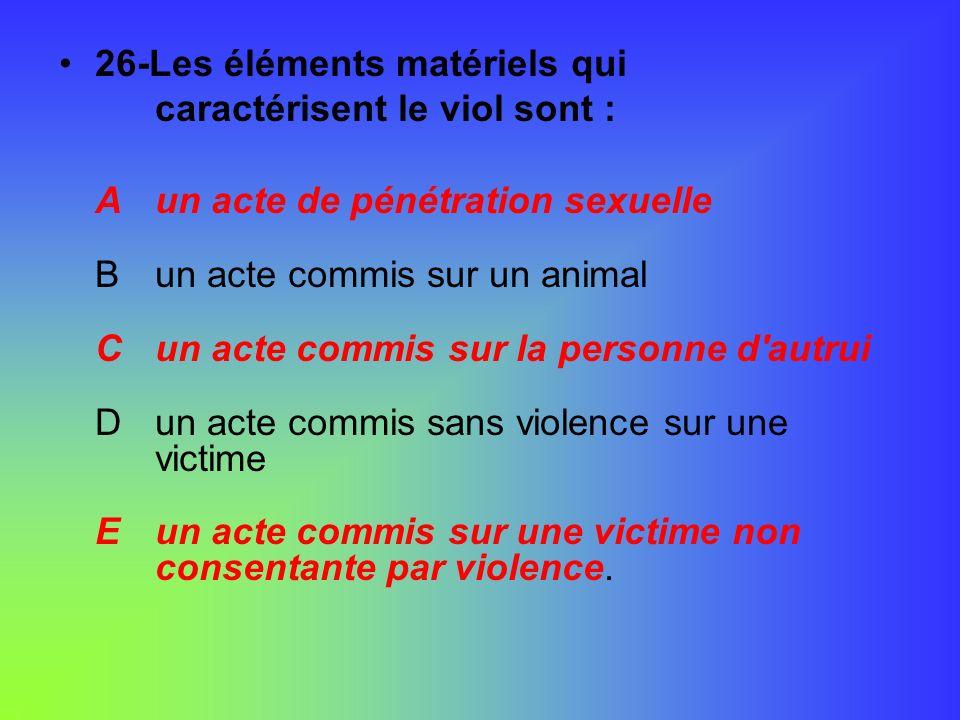 26-Les éléments matériels qui caractérisent le viol sont :
