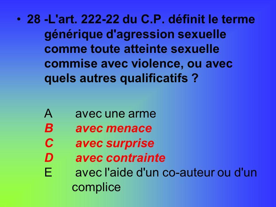 28 -L art. 222-22 du C. P. définit le terme