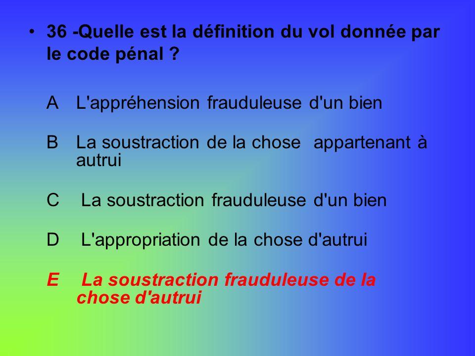 36 -Quelle est la définition du vol donnée par le code pénal