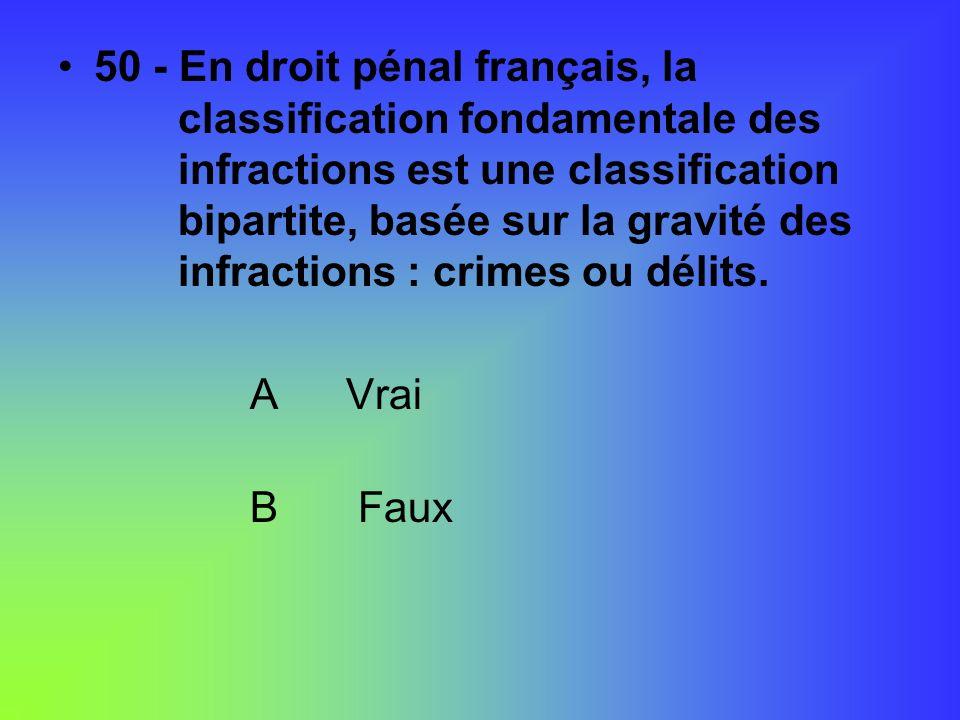 50 - En droit pénal français, la. classification fondamentale des
