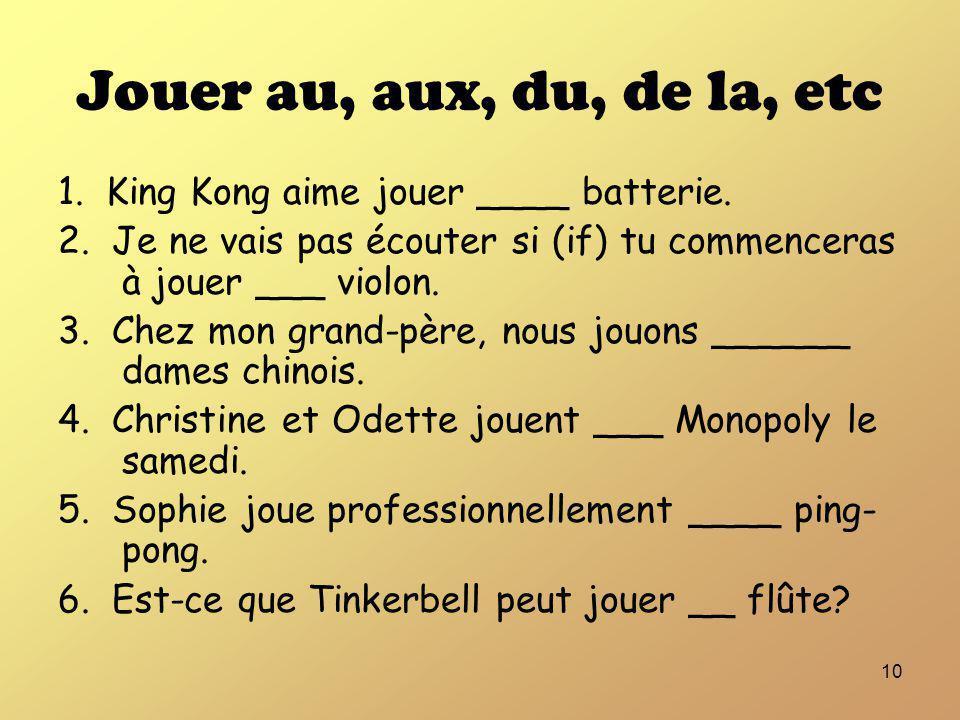 Jouer au, aux, du, de la, etc 1. King Kong aime jouer ____ batterie.