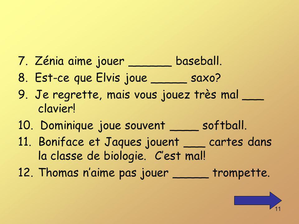 7. Zénia aime jouer ______ baseball.