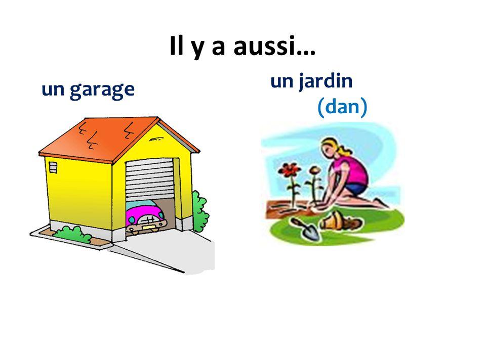 Il y a aussi… un jardin (dan) un garage