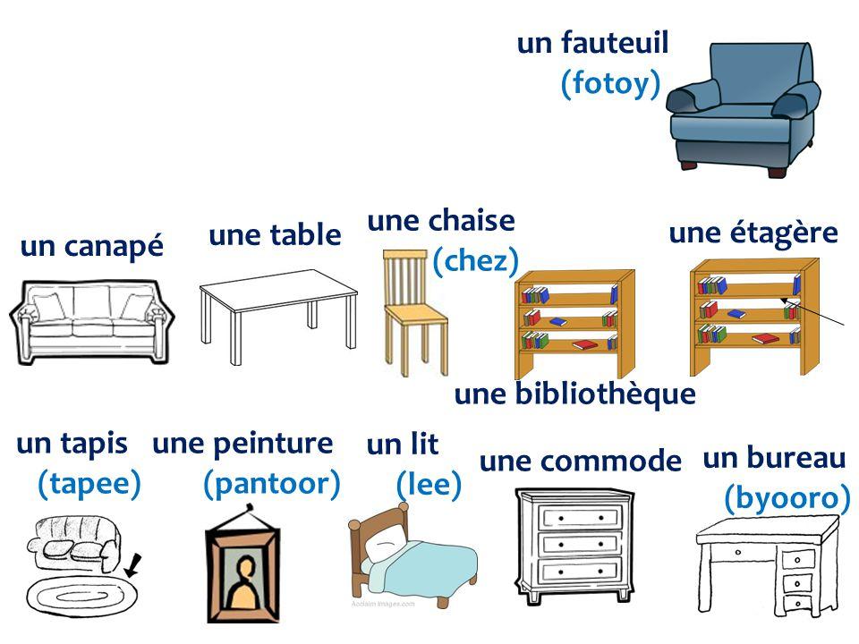 un fauteuil (fotoy) une chaise. (chez) une table. une étagère. un canapé. une bibliothèque. un tapis.
