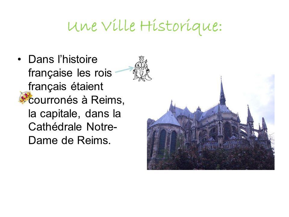 Une Ville Historique: Dans l'histoire française les rois français étaient courronés à Reims, la capitale, dans la Cathédrale Notre-Dame de Reims.