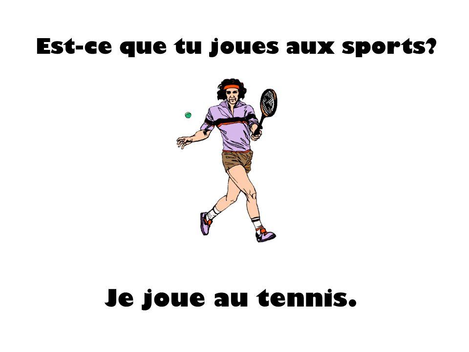 Est-ce que tu joues aux sports