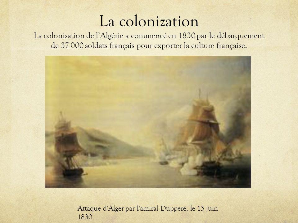 La colonization La colonisation de l'Algérie a commencé en 1830 par le débarquement de 37 000 soldats français pour exporter la culture française.