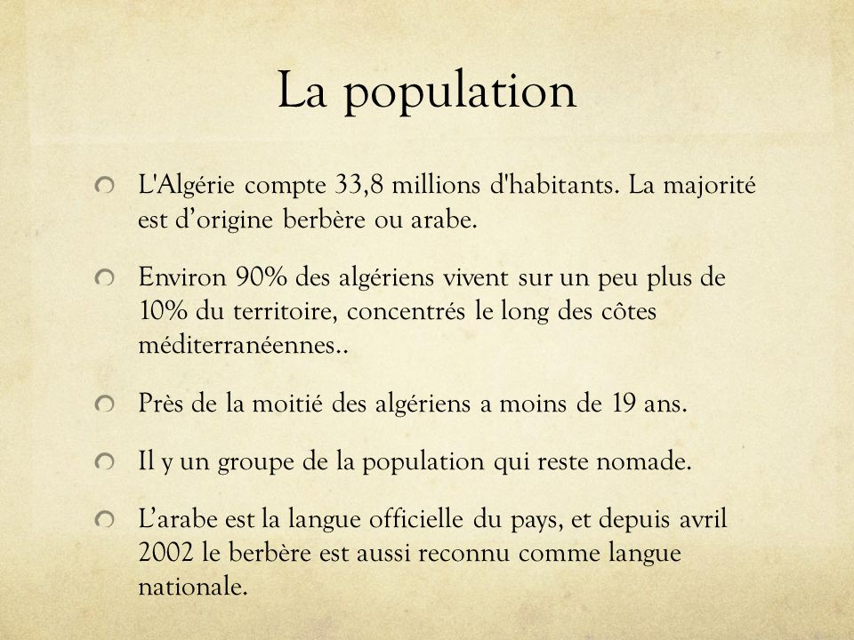 La population L Algérie compte 33,8 millions d habitants. La majorité est d'origine berbère ou arabe.