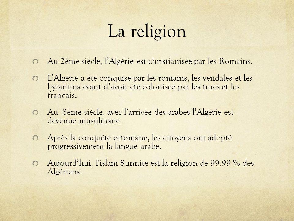 La religion Au 2ème siècle, l'Algérie est christianisée par les Romains.