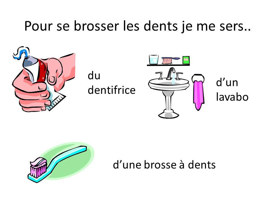 Pour se brosser les dents je me sers..