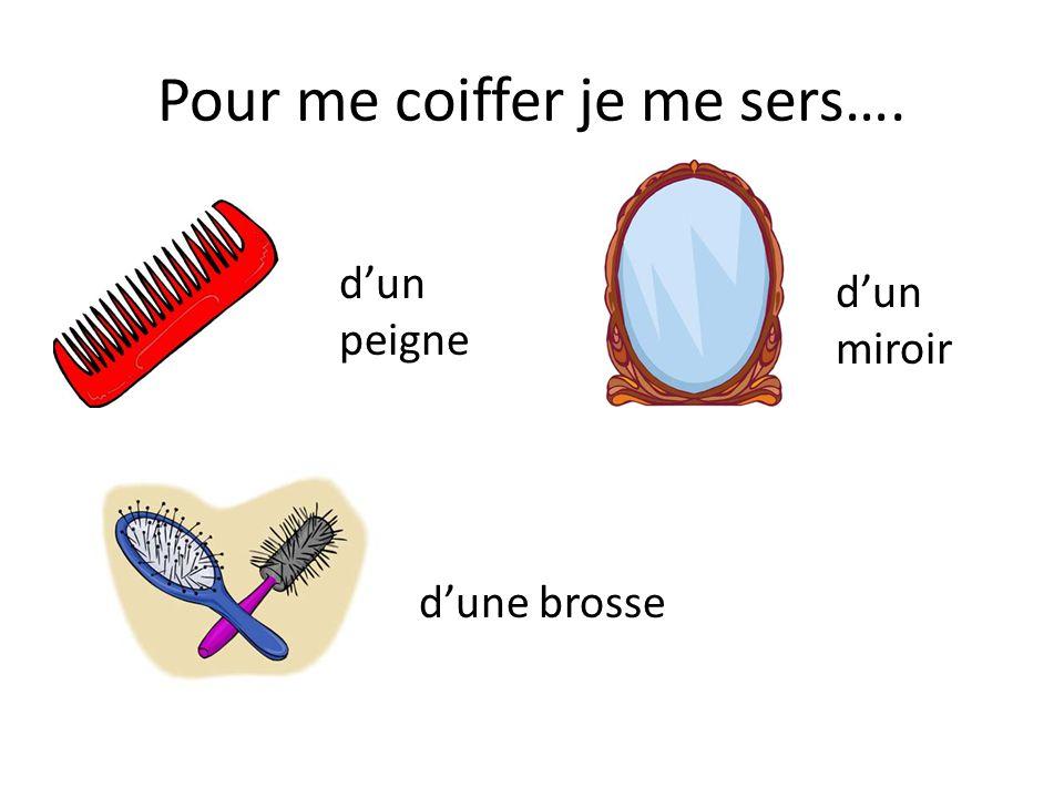 Pour me coiffer je me sers….