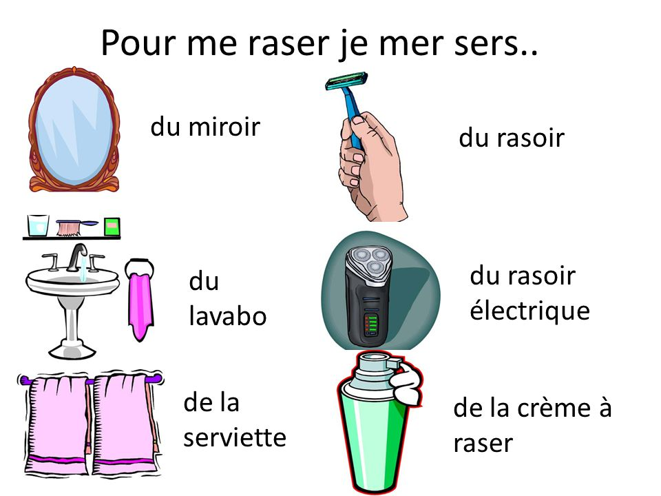 Pour me raser je mer sers..