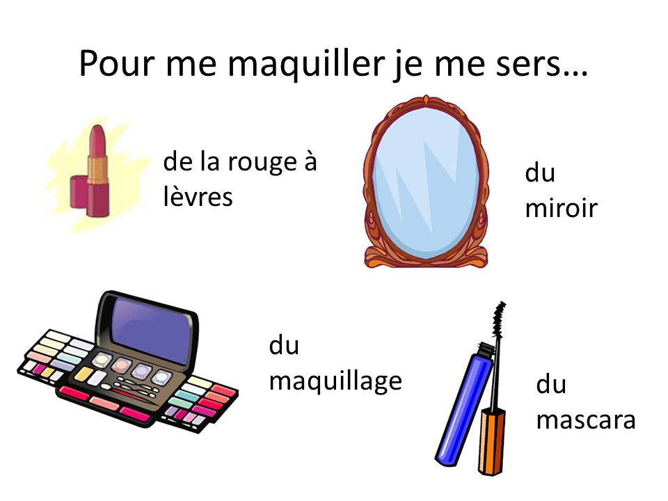 Pour me maquiller je me sers…