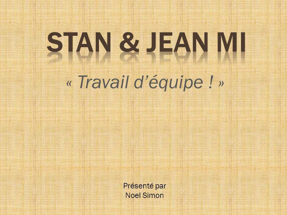 STAN & JEAN MI « Travail d'équipe ! » Présenté par Noel Simon