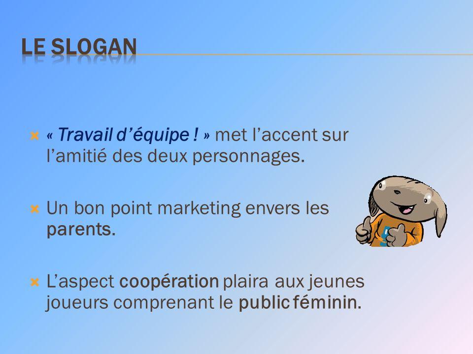 LE SLOGAN « Travail d'équipe ! » met l'accent sur l'amitié des deux personnages. Un bon point marketing envers les parents.