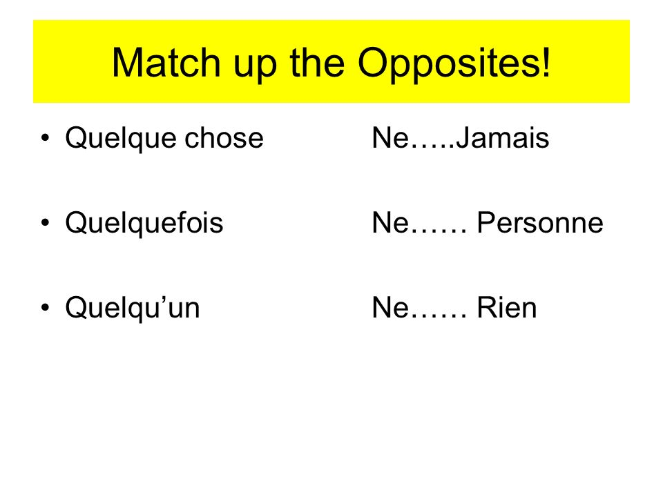 Match up the Opposites! Quelque chose Ne…..Jamais