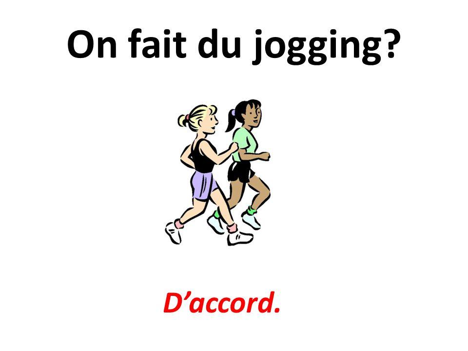 On fait du jogging D'accord.