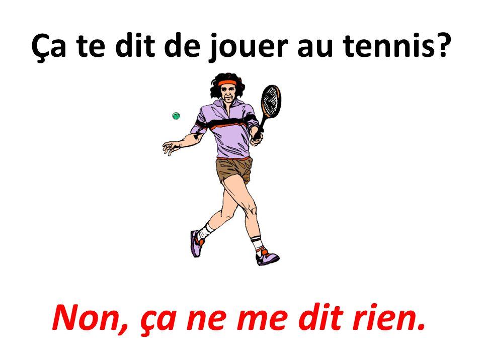 Ça te dit de jouer au tennis