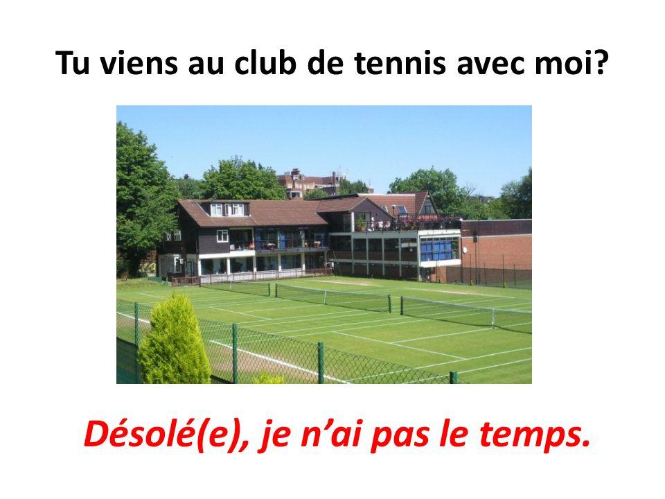 Tu viens au club de tennis avec moi