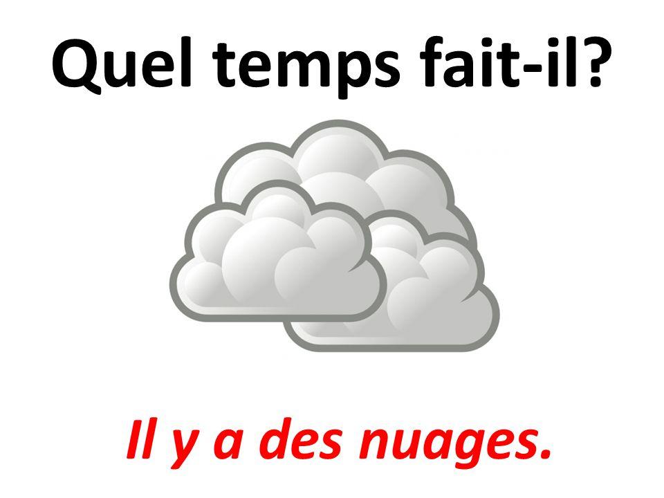 Quel temps fait-il Il y a des nuages.