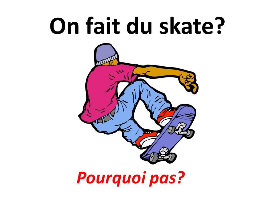 On fait du skate Pourquoi pas